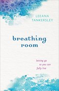 Breathing Room: Letting Go So You Can Fully Live Paperback