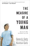 The Measure of a Young Man: Become the Man God Wants You to Be Paperback