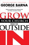 Grow Your Church From the Outside in: Understanding the Unchurched and How to Reach Them Paperback