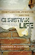 Compassion, Justice, and the Christian Life: Rethinking Ministry to the Poor Paperback
