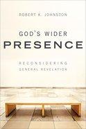 God's Wider Presence: Reconsidering General Revelation Paperback