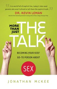 More Than Just the Talk: Becoming Your Kids Go-To Person About Sex