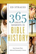 365 Great Moments in Bible History (Illustrated Bible Handbook Series) Paperback