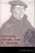 Reformation: Yesterday, Today & Tomorrow Paperback