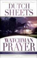 Watchman Prayer: Keeping the Enemy Out While Protecting Your Family, Home and Community Paperback