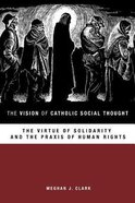 The Vision of Catholic Social Thought Paperback