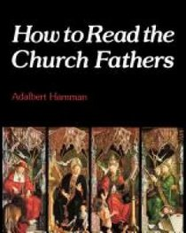 How to Read the Church Fathers