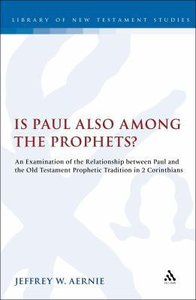 Is Paul Also Among the Prophets? (Library Of New Testament Studies Series)