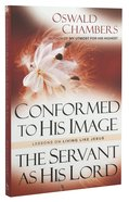 Conformed to His Image/ the Servant as His Lord: Lessons on Living Like Jesus Paperback