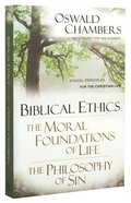 Biblical Ethics/ the Moral Foundations of Life/ the Philosophy of Sin: Ethical Principles For the Christian Life