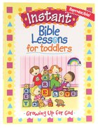 Growing Up For God (Reproducible, Ages 1-3) (Instant Bible Lessons Series)