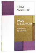 Paul For Everyone: Galatians and Thessalonians (New Testament For Everyone Series)
