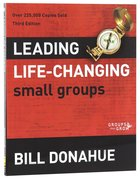 Leading Life-Changing Small Groups (Groups That Grow Series)