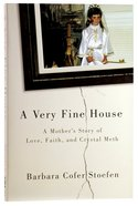 A Very Fine House: A Mother's Story of Love, Faith and Crystal Meth Paperback