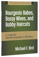 Bourgeois Babes, Bossy Wives, and Bobby Haircuts (Fresh Perspectives On Women In Ministry Series) Paperback