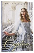 The Captive Maiden (#04 in Hagenheim - My Fairy Tale Romance Series) Paperback