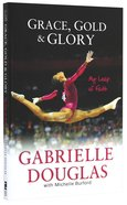 Grace, Gold, and Glory: My Leap of Faith Paperback