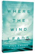 Where the Wind Leads: A Refugee Family's Miraculous Story of Loss, Rescue and Redemption Paperback