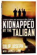 Kidnapped By the Taliban: A Story of Terror, Hope and Rescue By Seal Team Six Paperback