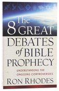 The 8 Great Debates of Bible Prophecy Paperback