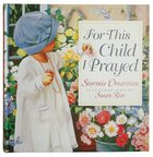 For This Child I Prayed (Girl On Cover) Hardback