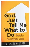 God, Just Tell Me What to Do (Leading The Way Through The Bible Series) Paperback