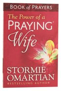 The Power of a Praying Wife (Book Of Prayers Series)