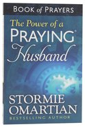 The Power of a Praying Husband (Book Of Prayers Series)
