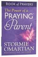 The Power of a Praying Parent (Book Of Prayers Series) Paperback