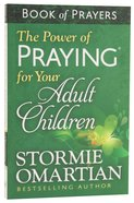 The Power of Praying For Your Adult Children (Book Of Prayers Series)