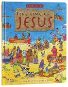 The Time of Jesus (Lift the Flap) (Look Inside Series) Board Book