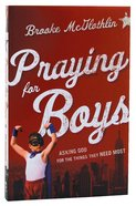 Praying For Boys: Asking God For the Things They Need Most Paperback