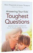 Answering Your Kids' Toughest Questions: Helping Them Understand Loss, Sin, Tragedies and Other Hard Topics Paperback
