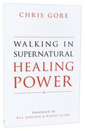 Walking in Supernatural Healing Power Paperback
