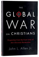 The Global War on Christians Hardback