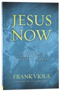 Jesus Now: Unveiling the Present-Day Ministry of Christ Paperback