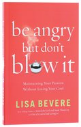 Be Angry, But Don't Blow It Paperback