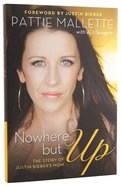 Nowhere But Up: The Story of Justin Bieber's Mom Hardback