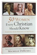 50 Women Every Christian Should Know: Learning From Heroines of the Faith Paperback