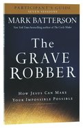 The Grave Robber: How Jesus Can Make Your Impossible Possible (Participant's Guide) Paperback