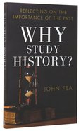 Why Study History?: Reflecting on the Importance of the Past Paperback