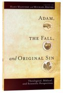 Adam, the Fall, and Original Sin: Theological, Biblical, and Scientific Perspectives Paperback