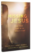 Missing Jesus: Find Your Life in His Great Story Paperback