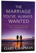 The Marriage You've Always Wanted Paperback
