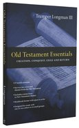 Old Testament Essentials: Creation, Conquest, Exile and Return Paperback