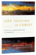 Life Together in Christ: Experiencing Transformation in Community Paperback