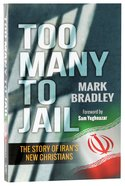 Too Many to Jail: The Story of Iran's New Christians Paperback