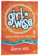 A Guide to Taking Care of Your Body (Girl Wise Series) Paperback