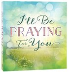 I'll Be Praying For You Paperback