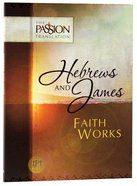 TPT Hebrews & James: Faith Works Paperback